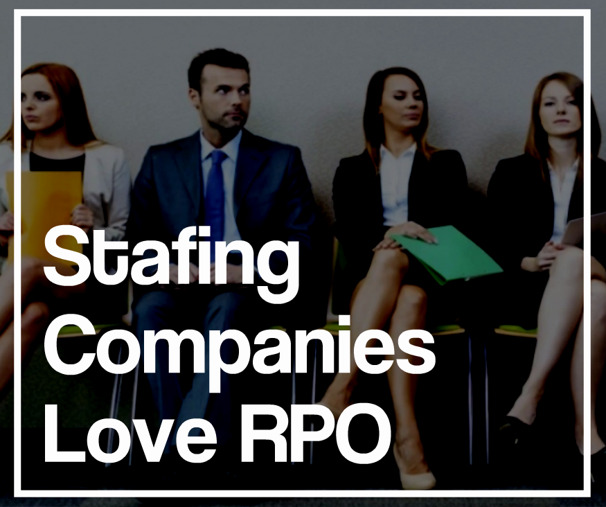 Staffing Companies Love Recruitment Process Outsourcing (RPO)